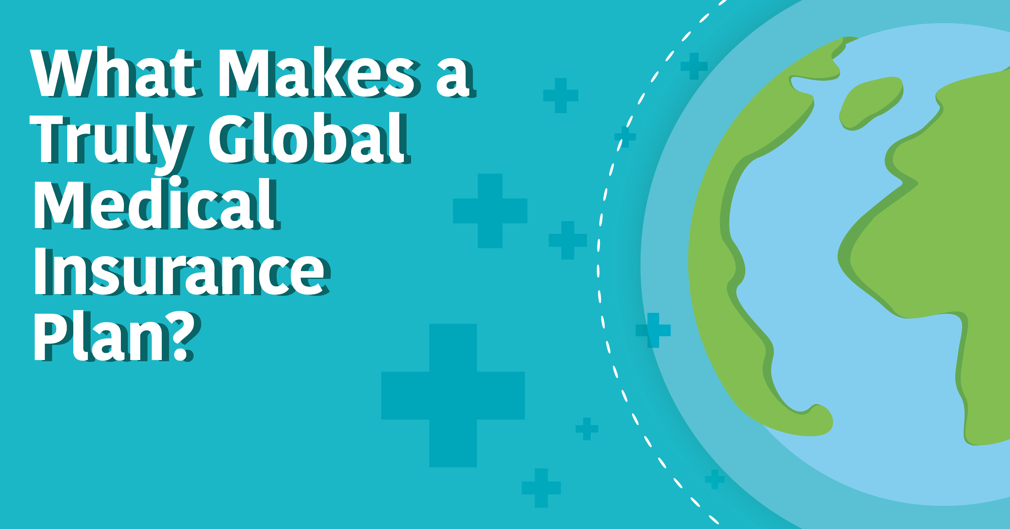 What Makes a Truly Global Medical Insurance Plan?